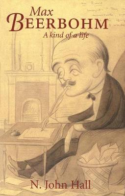 Max Beerbohm-A Kind of a Life by N. John Hall