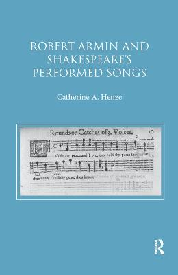 Robert Armin and Shakespeare's Performed Songs by Catherine A. Henze