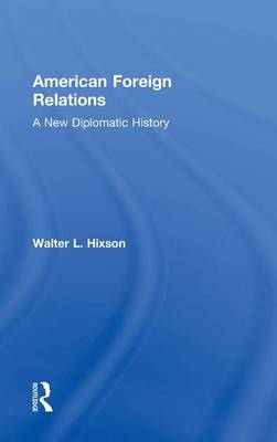 American Foreign Relations by Walter L. Hixson