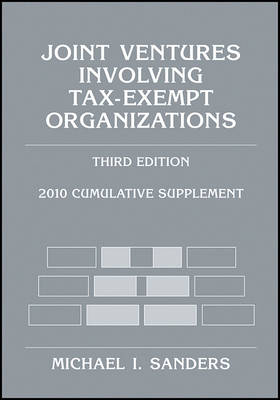 Joint Ventures Involving Tax-Exempt Organizations: 2010 Cumulative Supplement: 2010 by Michael I. Sanders
