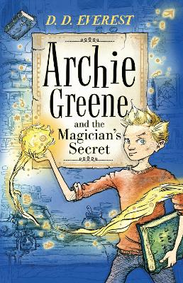 Archie Greene and the Magician's Secret by D. D. Everest