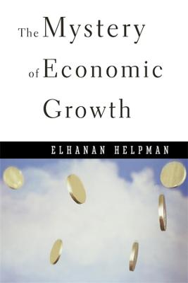 Mystery of Economic Growth by Elhanan Helpman