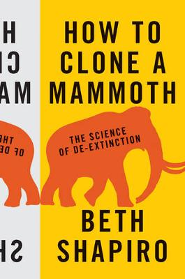 How to Clone a Mammoth by Beth Shapiro