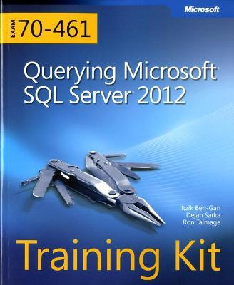 Querying Microsoft (R) SQL Server (R) 2012: Training Kit (Exam 70-461) by Dejan Sarka