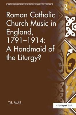 Roman Catholic Church Music in England, 1791-1914: A Handmaid of the Liturgy? book