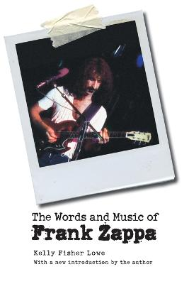 The Words and Music of Frank Zappa by Kelly Fisher Lowe