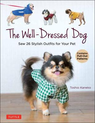 The Well-Dressed Dog: 26 Stylish Outfits & Accessories for Your Pet (Includes Pull-Out Patterns) by Toshio Kaneko