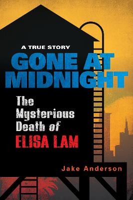 Gone At Midnight: The Mysterious Death of Elisa Lam by Jake Anderson