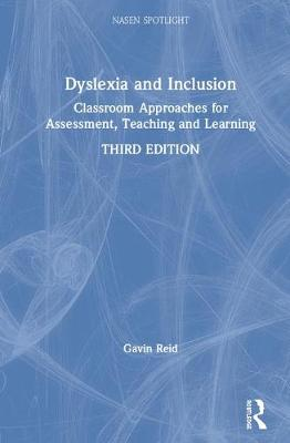 Dyslexia and Inclusion: Classroom Approaches for Assessment, Teaching and Learning by Gavin Reid