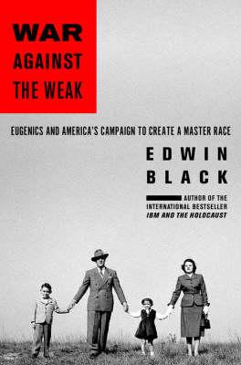 War Against the Weak by Edwin Black