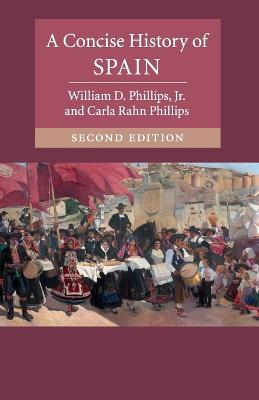 A Concise History of Spain by William D. Phillips, Jr.