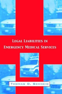 Legal Liabilities in Emergency Medical Services by Thomas D. Schneid