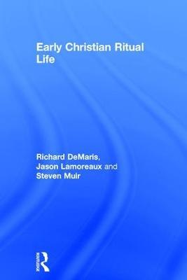 Early Christian Ritual Life by Richard E. DeMaris