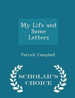 My Life and Some Letters - Scholar's Choice Edition by Patrick Campbell
