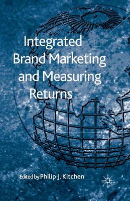 Integrated Brand Marketing and Measuring Returns by P. Kitchen