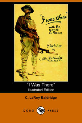 I Was There by C Leroy Baldridge