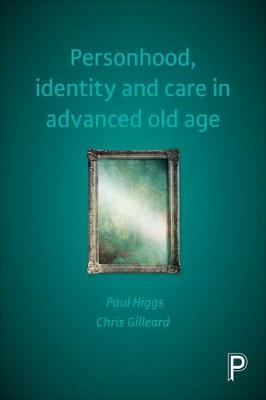 Personhood, identity and care in advanced old age by Paul Higgs