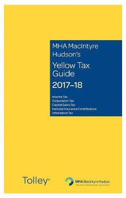 MHA MacIntyre Hudson's Yellow Tax Guide 2017-18 by Nigel Eastaway
