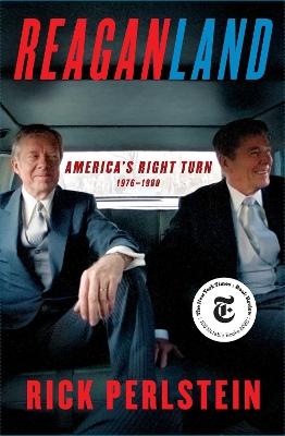 Reaganland: America's Right Turn 1976-1980 by Rick Perlstein