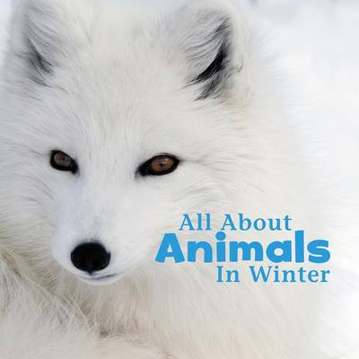 All about Animals in Winter by Martha E H Rustad
