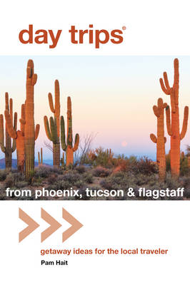 Day Trips (R) from Phoenix, Tucson & Flagstaff by Pam Hait