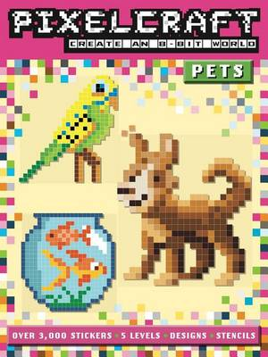 Pixelcraft: Pets by Anna Bowles