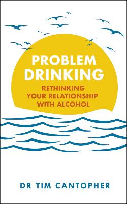 Problem Drinking: Rethinking Your Relationship with Alcohol by Tim Cantopher