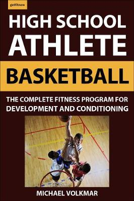 High School Athlete: Basketball: The Complete Fitness Program for Development and Conditioning by Michael Volkmar