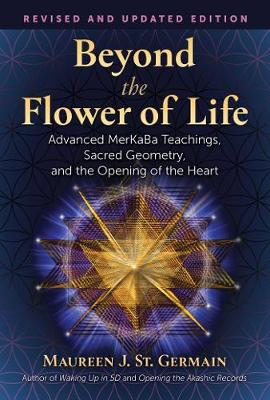 Beyond the Flower of Life: Advanced MerKaBa Teachings, Sacred Geometry, and the Opening of the Heart book