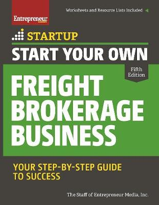Start Your Own Freight Brokerage Business by The Staff of Entrepreneur Media