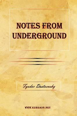 Notes from Underground by Fyodor Mikhailovich Dostoevsky