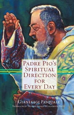 Padre Pio's Spiritual Direction for Every Day by Gianluigi Pasquale