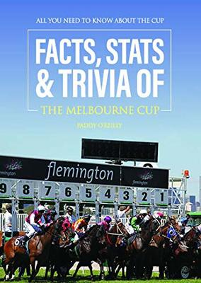 Facts, Stats & Trivia of the Melbourne Cup by Paddy O'Reilly