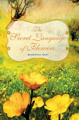 The Secret Language of Flowers by Samantha Gray