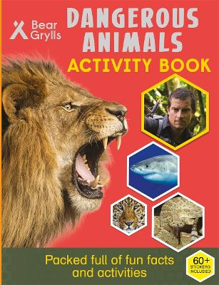 Bear Grylls Activity Series: Dangerous Animals by Bear Grylls