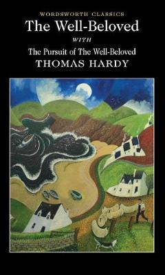 The Well-Beloved with The Pursuit of the Well-Beloved by Thomas Hardy