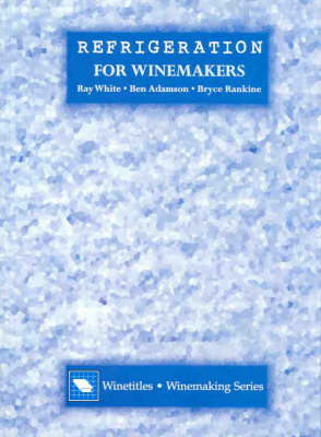 Refrigeration for Winemakers by Ray White