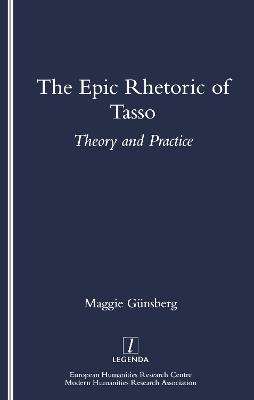 Epic Rhetoric of Tasso by Maggie Gunsberg
