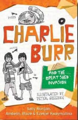 Charlie Burr and the Great Shed Invasion by Sally Morgan