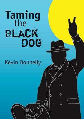 Taming the Black Dog by Kevin Donnelly