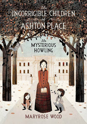 The Incorrigible Children of Ashton Place by Maryrose Wood