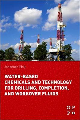 Water-Based Chemicals and Technology for Drilling, Completion, and Workover Fluids by Johannes Fink