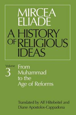 A History of Religious Ideas From Muhammad to the Age of Reforms v. 3 by Mircea Eliade