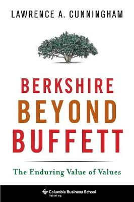 Berkshire Beyond Buffett: The Enduring Value of Values by Lawrence A. Cunningham