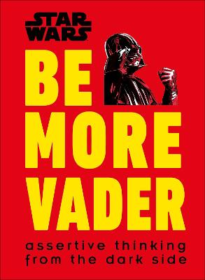 Star Wars Be More Vader: Assertive Thinking from the Dark Side book