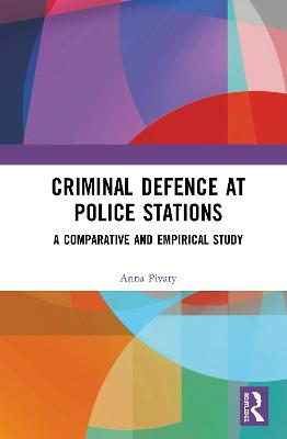 Criminal Defence at Police Stations: A Comparative and Empirical Study by Anna Pivaty