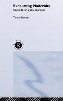 Exhausting Modernity by Teresa Brennan