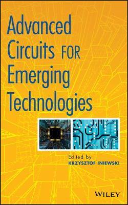 Advanced Circuits for Emerging Technologies by Krzysztof Iniewski