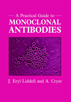A Practical Guide to Monoclonal Antibodies by J. Eryl Liddell