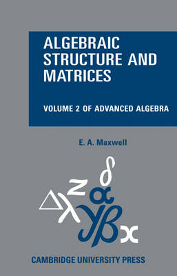 Algebraic Structure and Matrices Book 2 by E. A. Maxwell